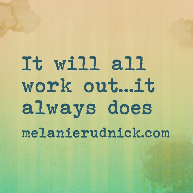 It Will All Work Out...It Always Does - Melanie Rudnick