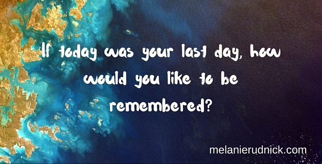 how would you like to be remembered